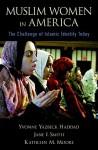 Muslim Women in America: The Challenge of Islamic Identity Today - Yvonne Yazbeck Haddad, Jane I. Smith, Kathleen M. Moore