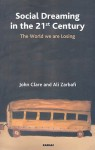 Social Dreaming In The 21st Century: The World We Are Losing - John Clare, Ali Zarbafi
