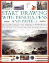 Start Drawing with Pencils, Pens & Pastels: Prac Tech & 30 Projects for Beginner: All the basics shown step-by-step: drawing outlines, shading and tonal ... step-by-step in 400 color photographs - Sarah Hoggett