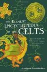 The Element Encyclopedia of the Celts - Rodney Castleden