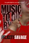 Music to Die By - Felicity Savage