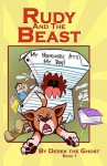 Rudy and the Beast - Book One: My Homework Ate My Dog! - Derek The Ghost