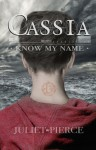 Cassia: Know My Name (The Cassia Trilogy, #1) - Juliet Pierce