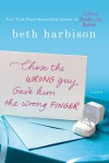 Chose the Wrong Guy, Gave Him the Wrong Finger - Beth Harbison