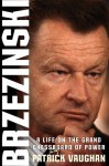 Brzezinski: A Life on the Grand Chessboard of Power - Patrick Vaughan