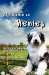 My Name Is Henley: My Life and Times as a Rescued Dog - Judith Kristen