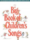 The Big Book of Children's Songs - Hal Leonard Publishing Company