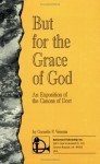But for the Grace of God: An Exposition of the Canons of Dort - Cornelis P. Venema