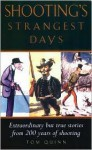 Shooting's Strangest Days: Extraordinary But True Stories from 200 Years Years of Shooting - Tom Quinn