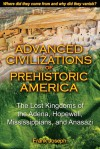 Advanced Civilizations of Prehistoric America: The Lost Kingdoms of the Adena, Hopewell, Mississippians, and Anasazi - Frank Joseph