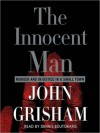 The Innocent Man: Murder and Injustice in a Small Town (Audio) - Dennis Boutsikaris, John Grisham
