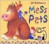 Mess Pets - Jill McElmurry