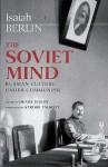 The Soviet Mind: Russian Culture Under Communism - Isaiah Berlin, Henry Hardy, Strobe Talbott