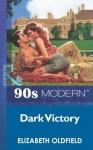 Dark Victory (Mills & Boon Vintage 90s Modern) - Elizabeth Oldfield