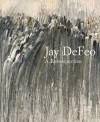 Jay DeFeo: A Retrospective - Dana Miller, Greil Marcus, Michael Duncan, Carol Mancusi-Ungaro, Corey Keller