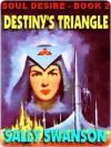 Destiny's Triangle [Soul Desire #2] - Sally Swanson