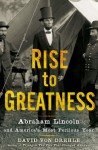 Rise to Greatness: Abraham Lincoln and America's Most Perilous Year - David von Drehle