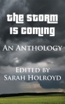 The Storm is Coming: An Anthology - Sarah E. Holroyd