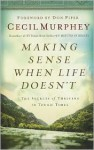 Making Sense When Life Doesn't: The Secrets of Thriving in Tough Times - Cecil Murphey