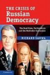 The Crisis of Russian Democracy: The Dual State, Factionalism and the Medvedev Succession - Richard Sakwa