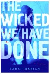 The Wicked We Have Done - Sarah Harian