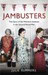 Jambusters: The Women's Institute at War 1939-1945 - Julie Summers