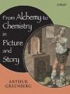 From Alchemy to Chemistry in Picture and Story - Arthur Greenberg