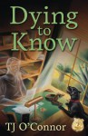 Dying to Know - T.J. O'Connor