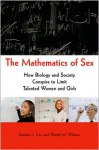 The Mathematics of Sex: How Biology and Society Conspire to Limit Talented Women and Girls - Stephen J. Ceci, Wendy M. Williams