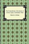 The Extraordinary Adventures Of Arsène Lupin, Gentleman Thief - Maurice Leblanc