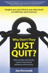 Why Don't They Just Quit?: :What families and friends need to know about addiction and recovery. - Joe Herzanek, Karen Steenekamp/Open Design, David Hicks, Tracey Lawrence