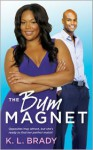The Bum Magnet - K.L. Brady
