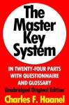 The Master Key System In Twenty-Four Parts With Questionnaire And Glossary, Unabridged Original Edition [Annotated] - Charles F. Haanel