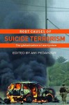 Root Causes of Suicide Terrorism: The Globalization of Martyrdom - Ami Pedahzur