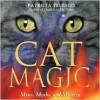 Cat Magic: Mews, Myths, and Mystery - Patricia J. Telesco