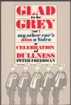 Glad to be Grey, or, My Other Car's Also a Volvo: A Celebration of Dullness - Peter Freedman, Ken Pyne