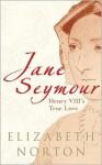 Jane Seymour: Henry VIII''s True Love - Elizabeth Norton