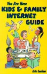You Are Here Kids & Family Internet Guide - Eric Leebow, Michael Rubin