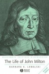 The Life of John Milton: A Critical Biography - Barbara Kiefer Lewalski