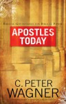 Apostles Today: Biblical Government for Biblical Power - C. Peter Wagner