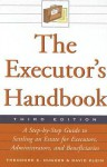 The Executor's Handbook: A Step-By-Step Guide to Settling an Estate for Personal Representatives, Administrators, and Beneficiaries - Theodore Hughes, David Klein