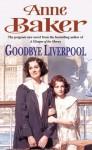 Goodbye Liverpool - Anne Baker