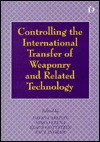 Controlling the International Transfer of Weaponry and Related Technology - David Carlton, Klaus Gottstein