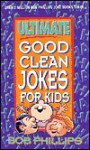 Ultimate Good Clean Jokes for Kids - Bob Phillips