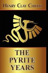 The Pyrite Years - Henry Clay Childs, 1st World Publishing