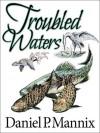 Troubled Waters - Daniel P. Mannix
