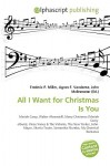 All I Want for Christmas Is You - Agnes F. Vandome, John McBrewster, Sam B Miller II