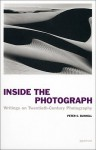 Inside the Photograph: Writings on Twentieth-Century Photography - Peter Bunnell, Malcolm Daniel