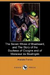 The Seven Wives of Bluebeard/The Story of the Duchess of Cicogne & of Monsieur de Boulingrin - Anatole France, J. Lewis May, D.B. Stewart