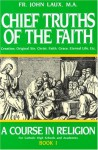 Chief Truths of the Faith: A Course in Religion - Book I - John Laux